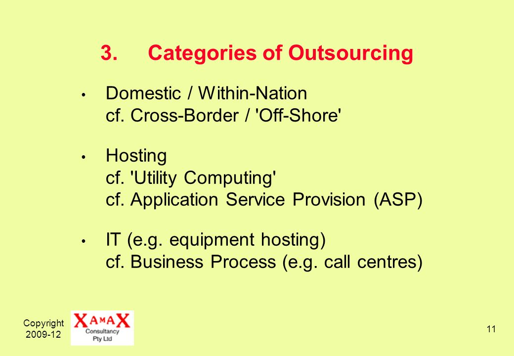 Copyright 2009-12 11 3.Categories of Outsourcing Domestic / Within-Nation cf. Cross-Border / 'Off-Shore' Hosting cf. 'Utility Computing' cf. Applicati