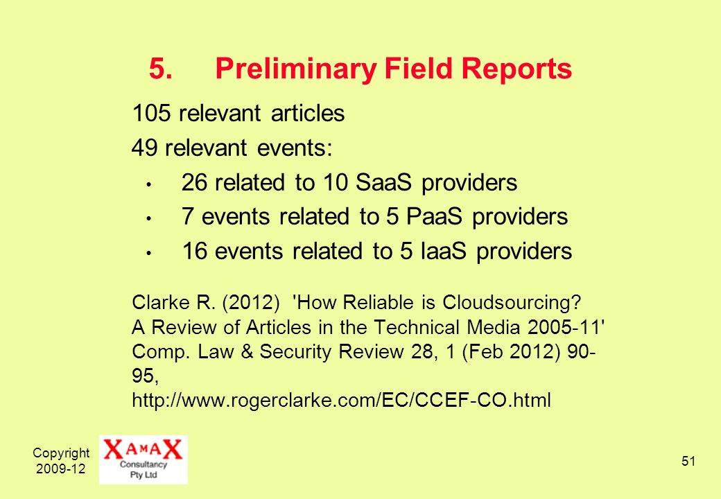 Copyright 2009-12 51 5.Preliminary Field Reports 105 relevant articles 49 relevant events: 26 related to 10 SaaS providers 7 events related to 5 PaaS providers 16 events related to 5 IaaS providers Clarke R.