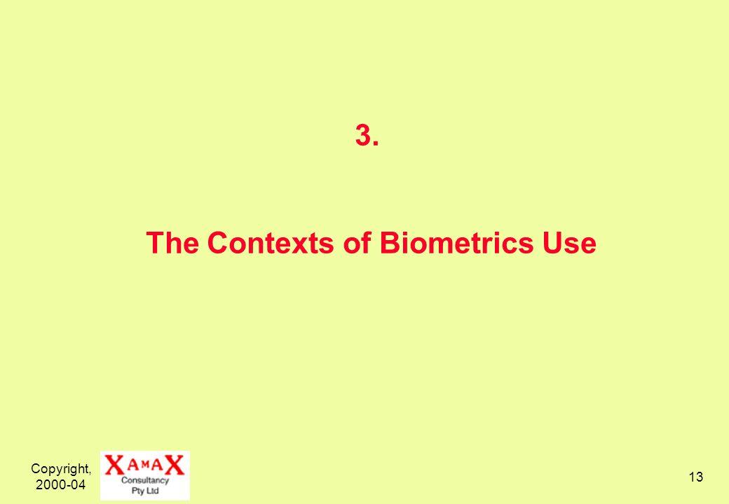 Copyright, 2000-04 13 3. The Contexts of Biometrics Use