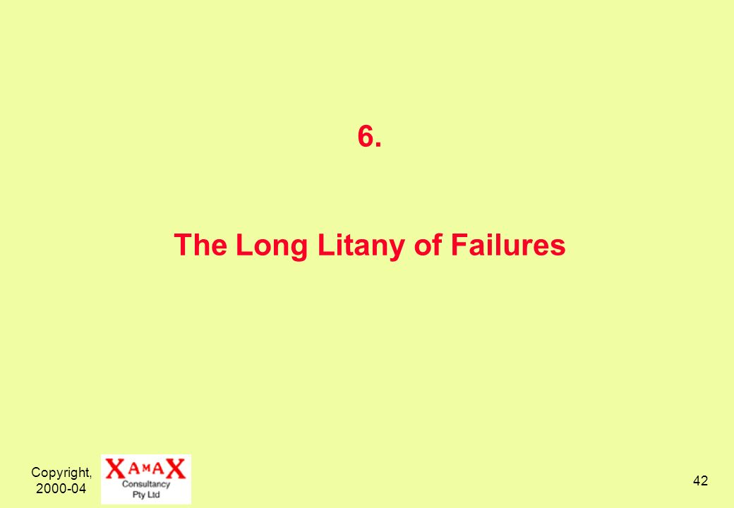 Copyright, 2000-04 42 6. The Long Litany of Failures