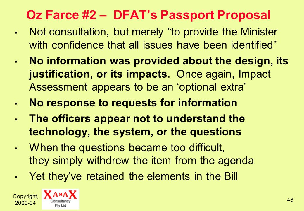 Copyright, 2000-04 48 Oz Farce #2 – DFATs Passport Proposal Not consultation, but merely to provide the Minister with confidence that all issues have