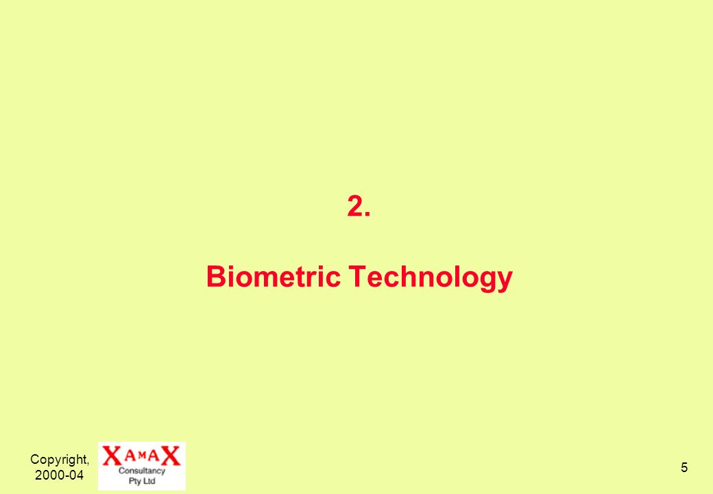 Copyright, 2000-04 6 Terminology A Biometric is a measurable physical or behavioural characteristic of a human being So Biometrics refers to measures of people Biometrics Technologies are technologies that produce and process measures of people So Biometrics also refers to technologies