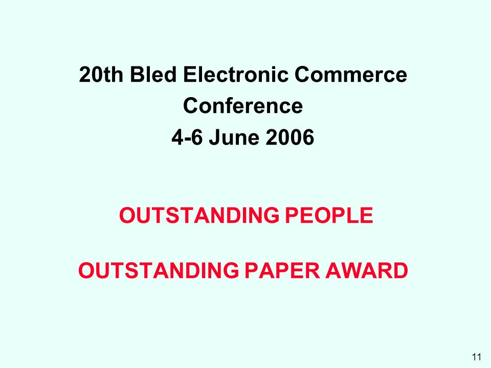 11 20th Bled Electronic Commerce Conference 4-6 June 2006 OUTSTANDING PEOPLE OUTSTANDING PAPER AWARD