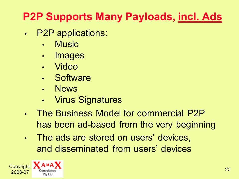Copyright, 2006-07 23 P2P Supports Many Payloads, incl.
