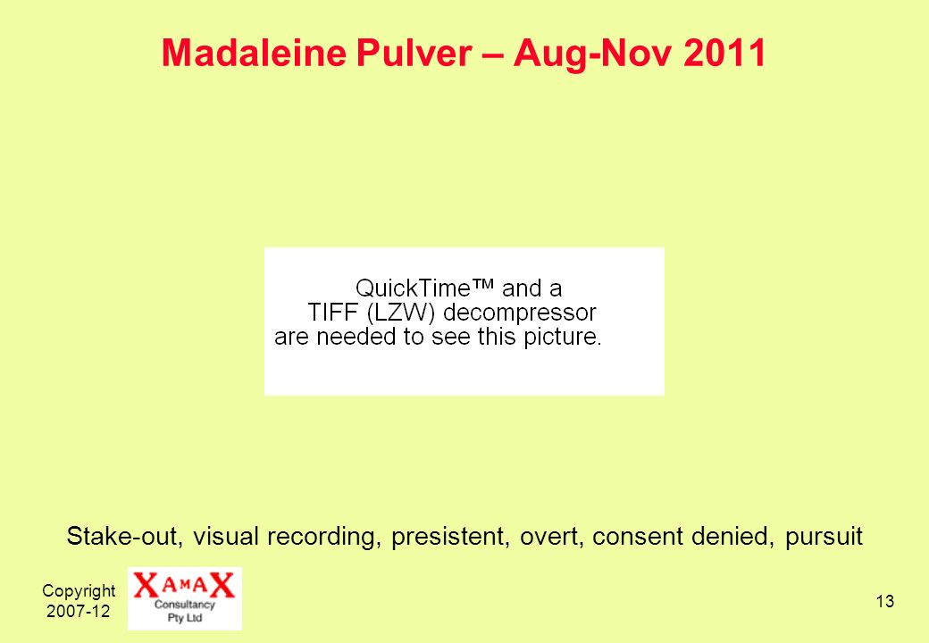 Copyright 2007-12 13 Madaleine Pulver – Aug-Nov 2011 Stake-out, visual recording, presistent, overt, consent denied, pursuit