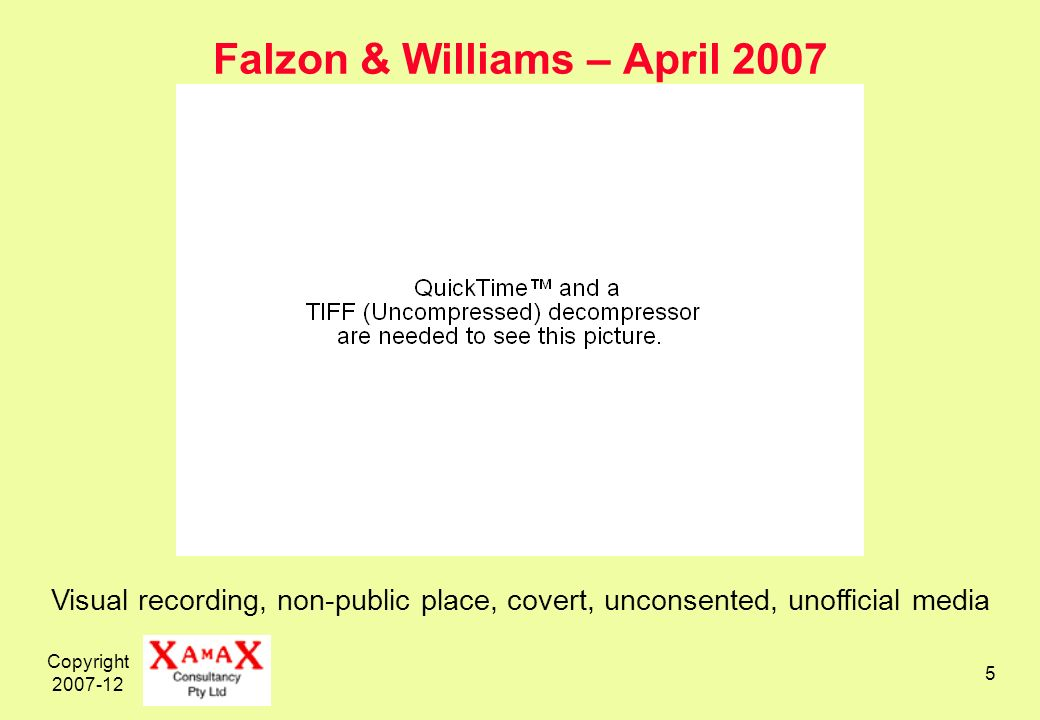 Copyright 2007-12 5 Falzon & Williams – April 2007 Visual recording, non-public place, covert, unconsented, unofficial media