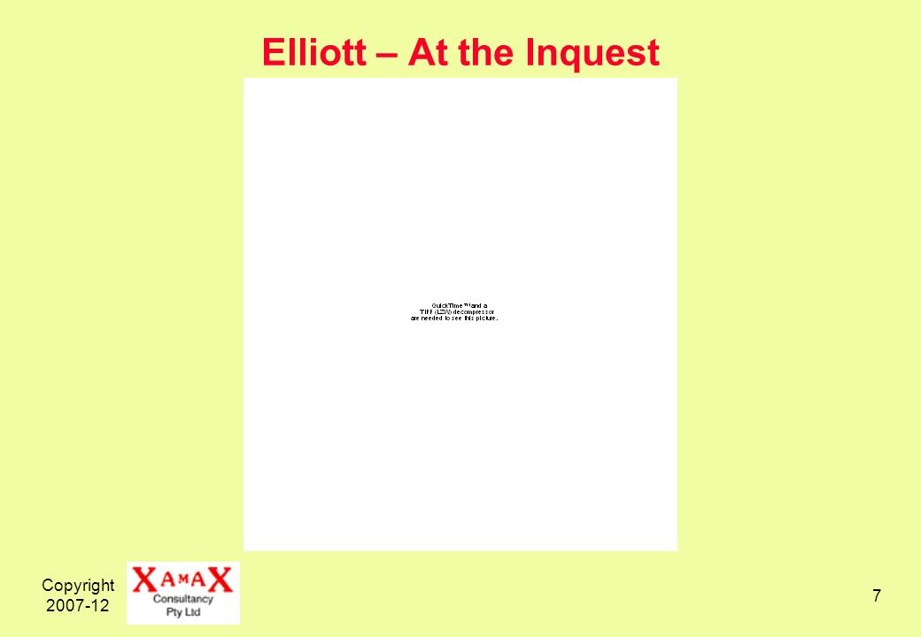 Copyright 2007-12 7 Elliott – At the Inquest