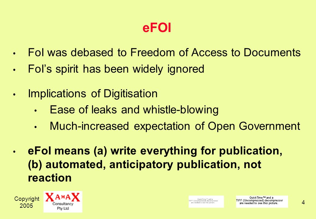 Copyright eFOI FoI was debased to Freedom of Access to Documents FoIs spirit has been widely ignored Implications of Digitisation Ease of leaks and whistle-blowing Much-increased expectation of Open Government eFoI means (a) write everything for publication, (b) automated, anticipatory publication, not reaction
