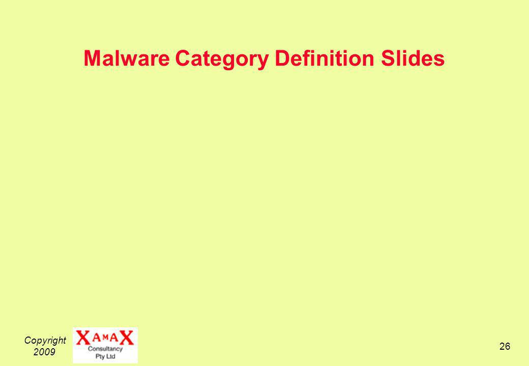 Copyright 2009 26 Malware Category Definition Slides