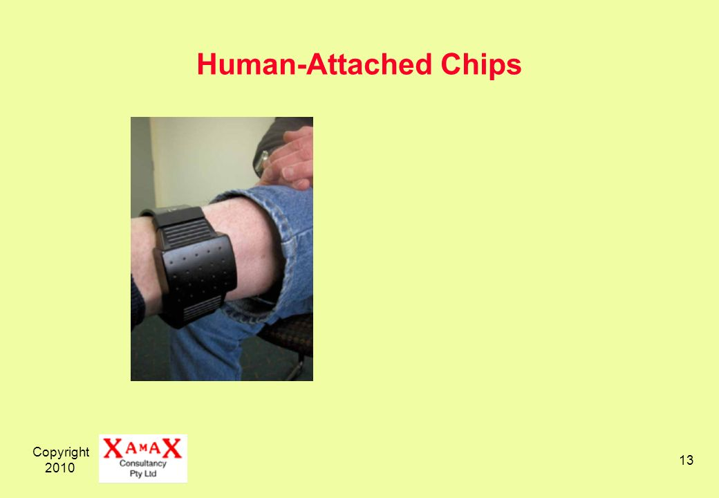 Copyright 2010 13 Human-Attached Chips
