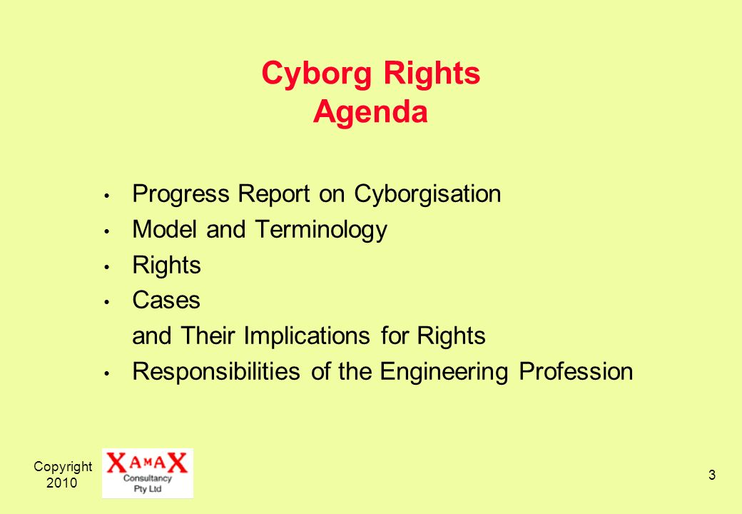Copyright 2010 3 Cyborg Rights Agenda Progress Report on Cyborgisation Model and Terminology Rights Cases and Their Implications for Rights Responsibi