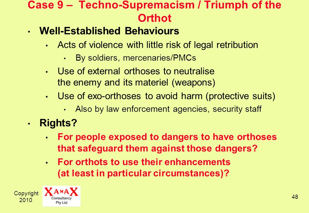 Copyright 2010 48 Case 9 – Techno-Supremacism / Triumph of the Orthot Well-Established Behaviours Acts of violence with little risk of legal retributi