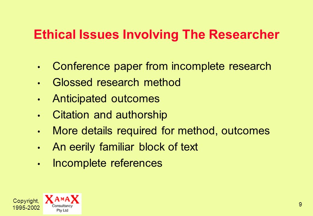 Copyright, 1995-2002 9 Ethical Issues Involving The Researcher Conference paper from incomplete research Glossed research method Anticipated outcomes