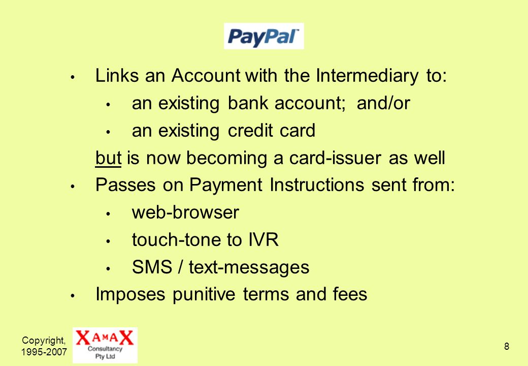 Copyright, Links an Account with the Intermediary to: an existing bank account; and/or an existing credit card but is now becoming a card-issuer as well Passes on Payment Instructions sent from: web-browser touch-tone to IVR SMS / text-messages Imposes punitive terms and fees