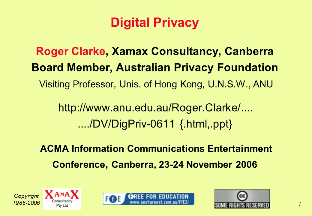 Copyright Digital Privacy Roger Clarke, Xamax Consultancy, Canberra Board Member, Australian Privacy Foundation Visiting Professor, Unis.