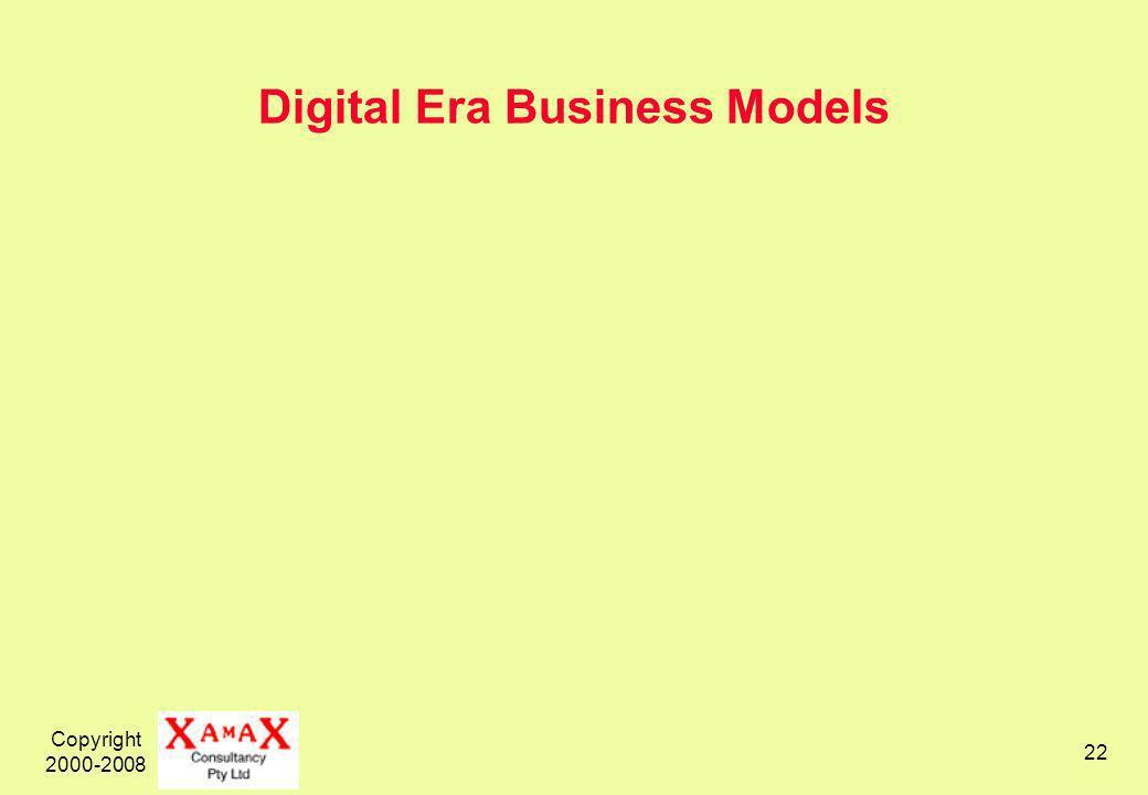 Copyright 2000-2008 22 Digital Era Business Models
