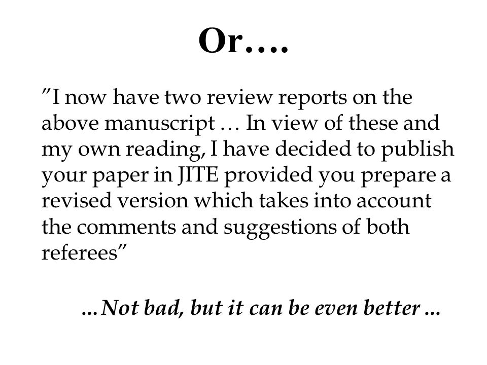 Or… We have read your manuscript with boundless delight. If we were to publish your paper, it would be impossible for us to publish any work of lower