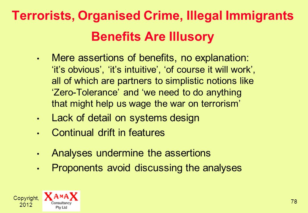 Copyright, 2012 78 Terrorists, Organised Crime, Illegal Immigrants Benefits Are Illusory Mere assertions of benefits, no explanation: its obvious, its