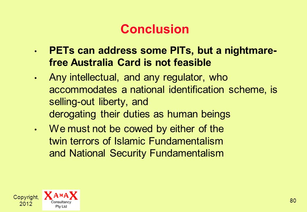 Copyright, 2012 80 Conclusion PETs can address some PITs, but a nightmare- free Australia Card is not feasible Any intellectual, and any regulator, wh
