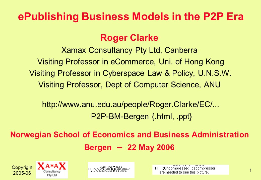 Copyright ePublishing Business Models in the P2P Era Roger Clarke Xamax Consultancy Pty Ltd, Canberra Visiting Professor in eCommerce, Uni.