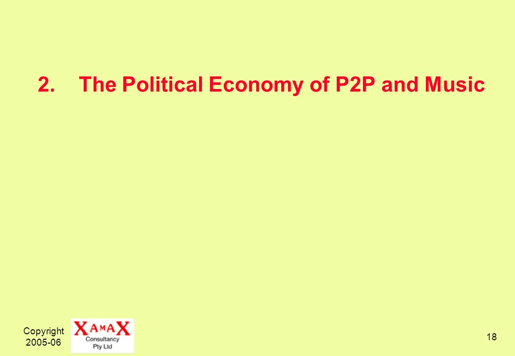 Copyright 2005-06 18 2. The Political Economy of P2P and Music