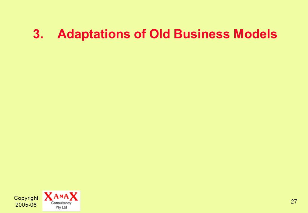 Copyright 2005-06 27 3. Adaptations of Old Business Models