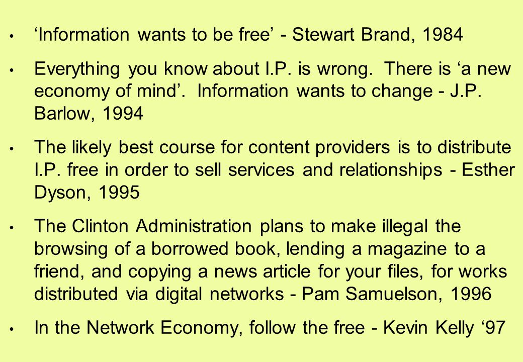 Information wants to be free - Stewart Brand, 1984 Everything you know about I.P.