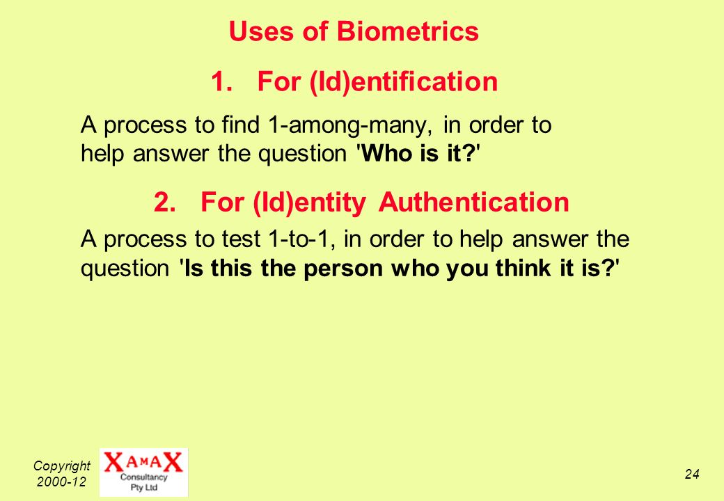 Copyright 2000-12 24 Uses of Biometrics 1.