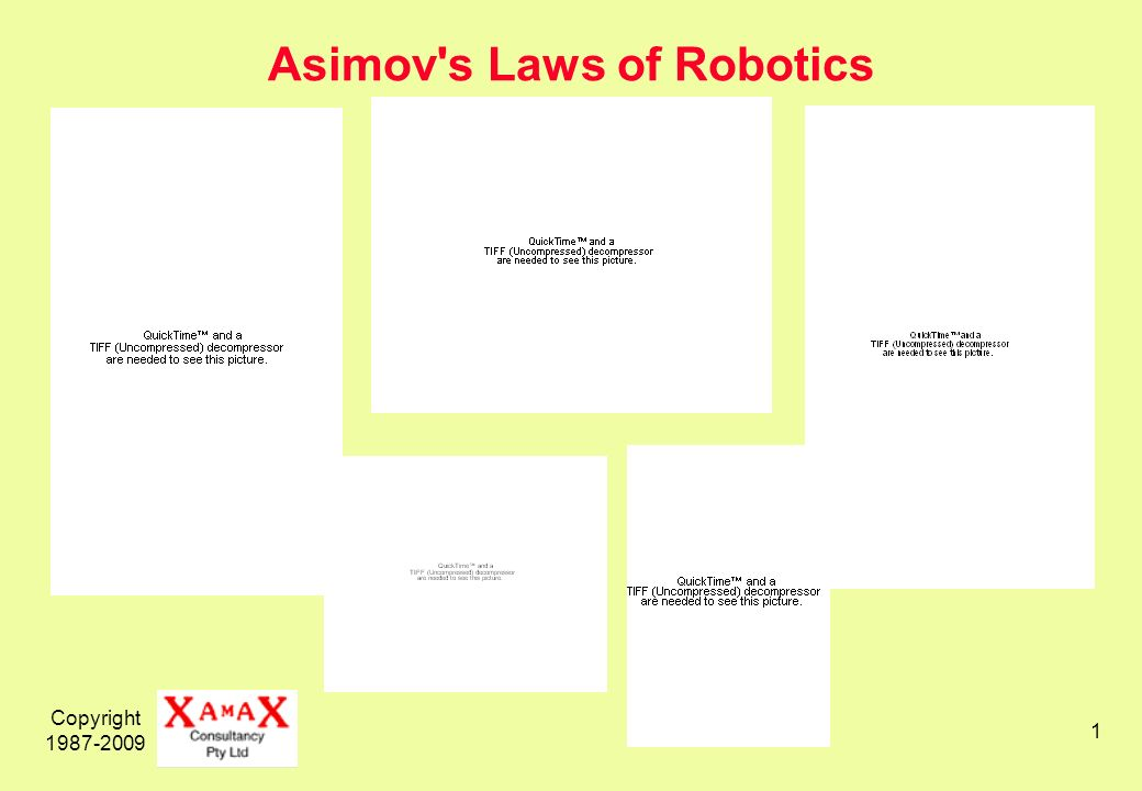 Copyright 1987-2009 1 Asimov s Laws of Robotics