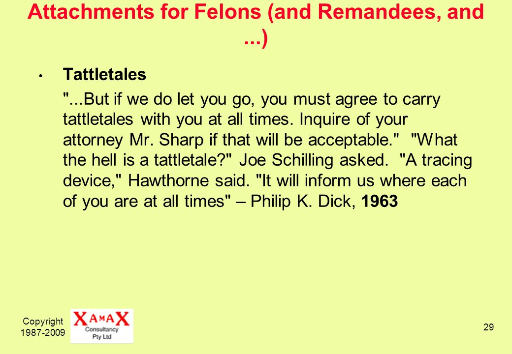 Copyright 1987-2009 29 Attachments for Felons (and Remandees, and...) Tattletales ...But if we do let you go, you must agree to carry tattletales with you at all times.