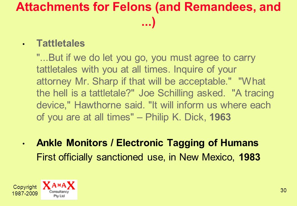 Copyright 1987-2009 30 Attachments for Felons (and Remandees, and...) Tattletales ...But if we do let you go, you must agree to carry tattletales with you at all times.