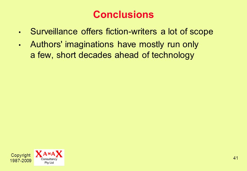Copyright 1987-2009 41 Conclusions Surveillance offers fiction-writers a lot of scope Authors imaginations have mostly run only a few, short decades ahead of technology