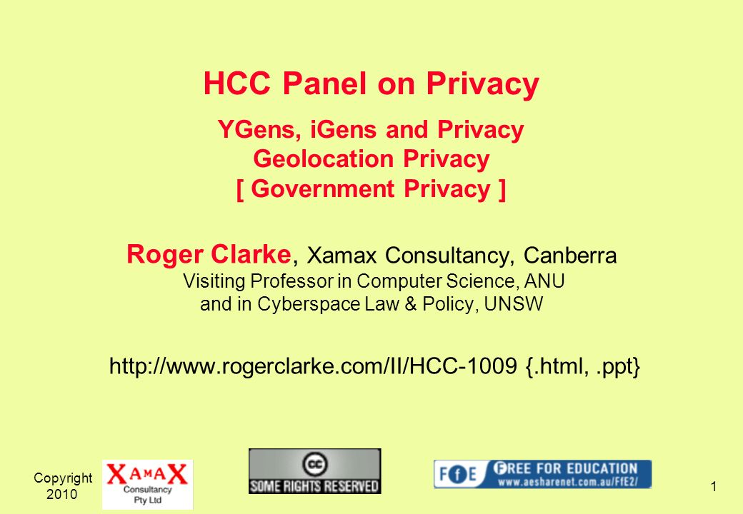 Copyright 2010 1 Roger Clarke, Xamax Consultancy, Canberra Visiting Professor in Computer Science, ANU and in Cyberspace Law & Policy, UNSW http://www