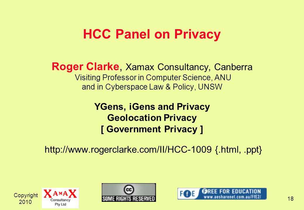 Copyright 2010 18 Roger Clarke, Xamax Consultancy, Canberra Visiting Professor in Computer Science, ANU and in Cyberspace Law & Policy, UNSW YGens, iG