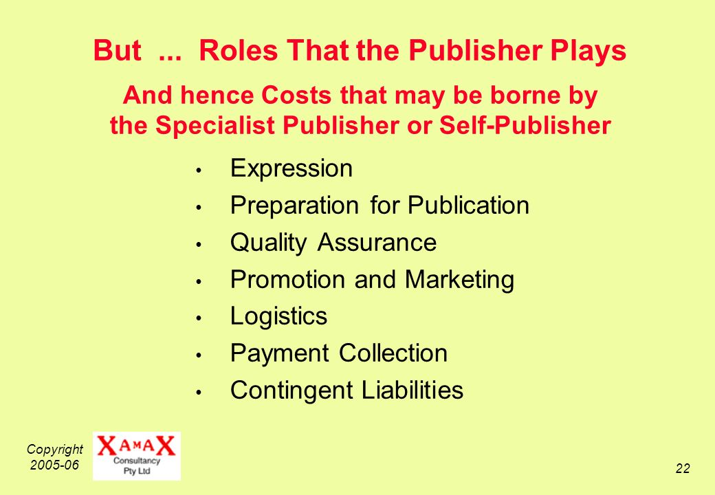 Copyright 2005-06 22 But... Roles That the Publisher Plays And hence Costs that may be borne by the Specialist Publisher or Self-Publisher Expression