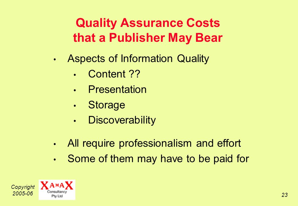 Copyright 2005-06 23 Quality Assurance Costs that a Publisher May Bear Aspects of Information Quality Content .