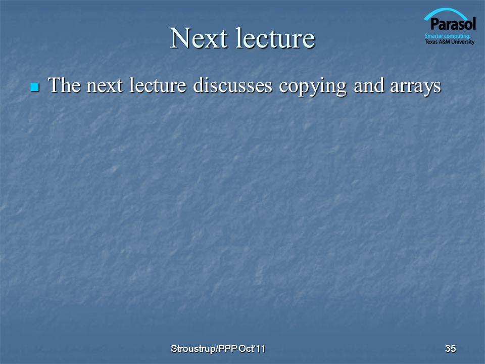 Next lecture The next lecture discusses copying and arrays The next lecture discusses copying and arrays 35Stroustrup/PPP Oct'11