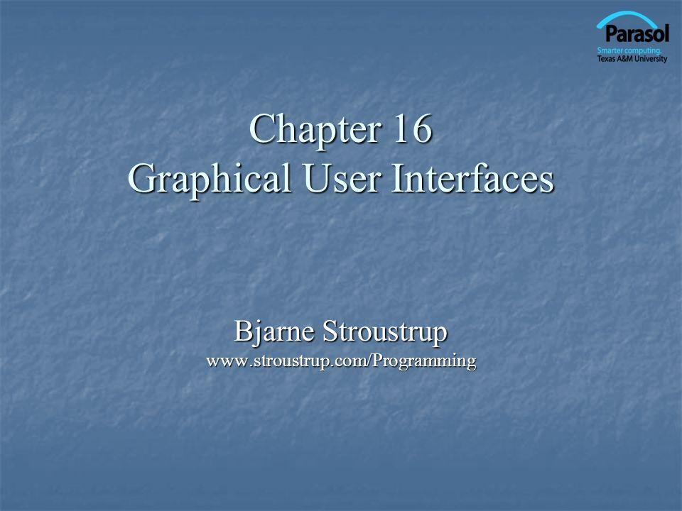 Chapter 16 Graphical User Interfaces Bjarne Stroustrup www.stroustrup.com/Programming
