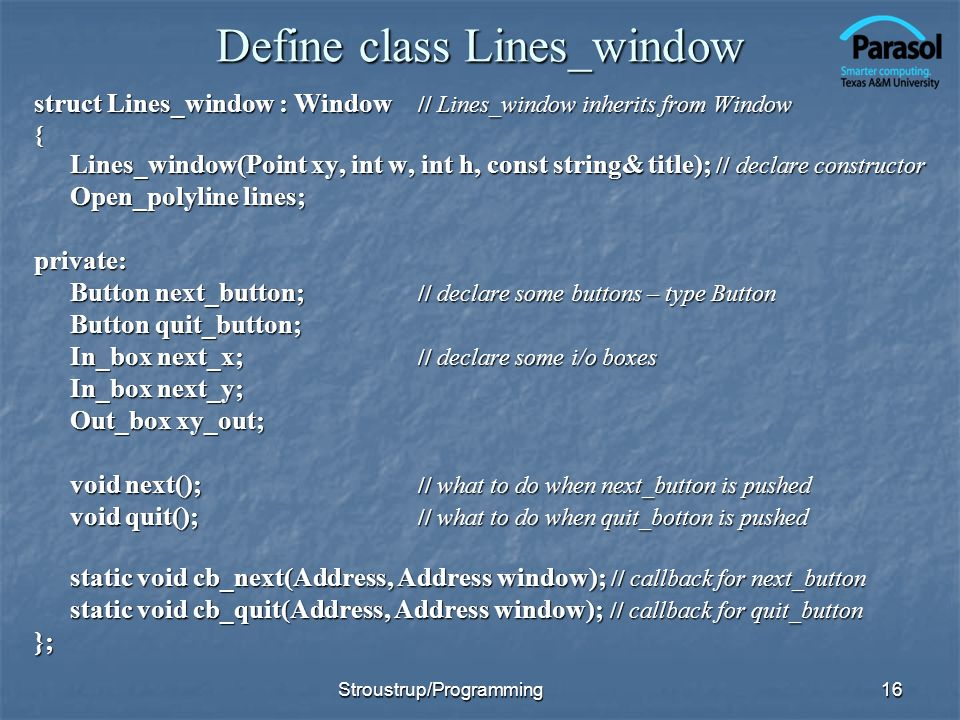 Define class Lines_window struct Lines_window : Window // Lines_window inherits from Window { Lines_window(Point xy, int w, int h, const string& title