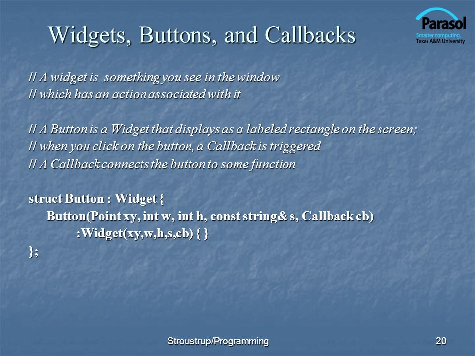20 Widgets, Buttons, and Callbacks // A widget is something you see in the window // which has an action associated with it // A Button is a Widget th