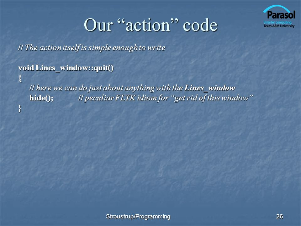 Our action code // The action itself is simple enough to write void Lines_window::quit() { // here we can do just about anything with the Lines_window