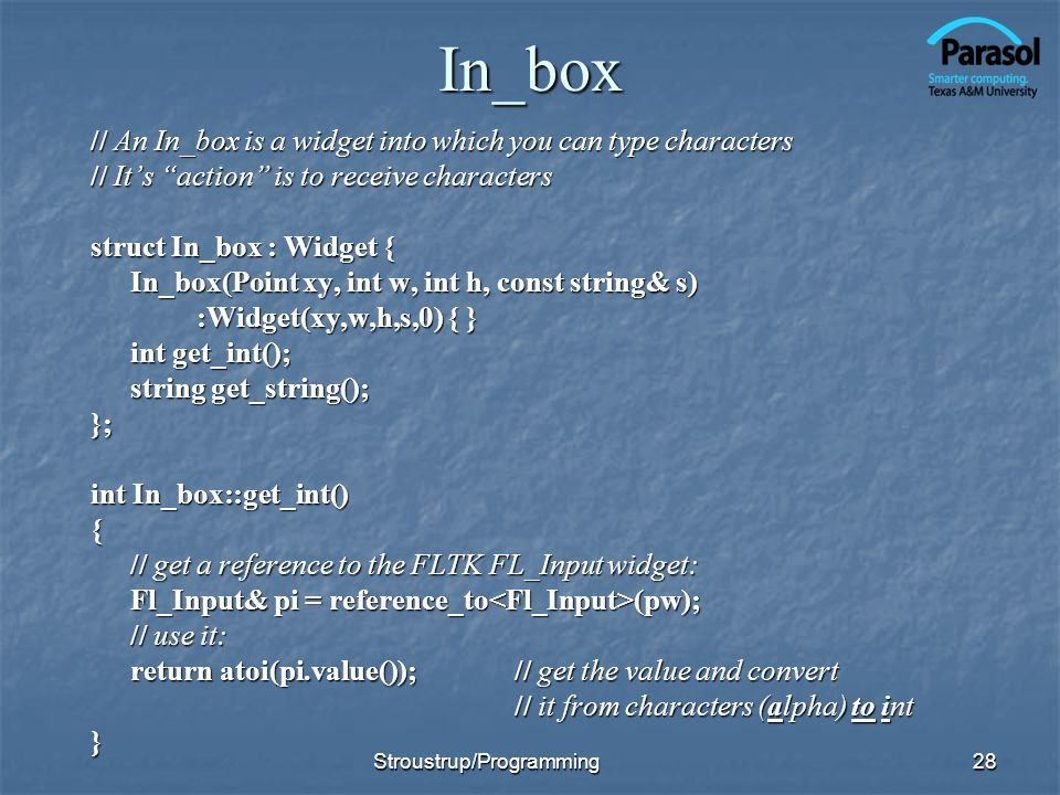 In_box // An In_box is a widget into which you can type characters // Its action is to receive characters struct In_box : Widget { In_box(Point xy, in