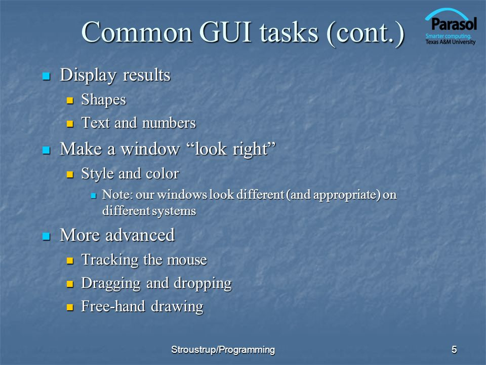 Common GUI tasks (cont.) Display results Display results Shapes Shapes Text and numbers Text and numbers Make a window look right Make a window look r