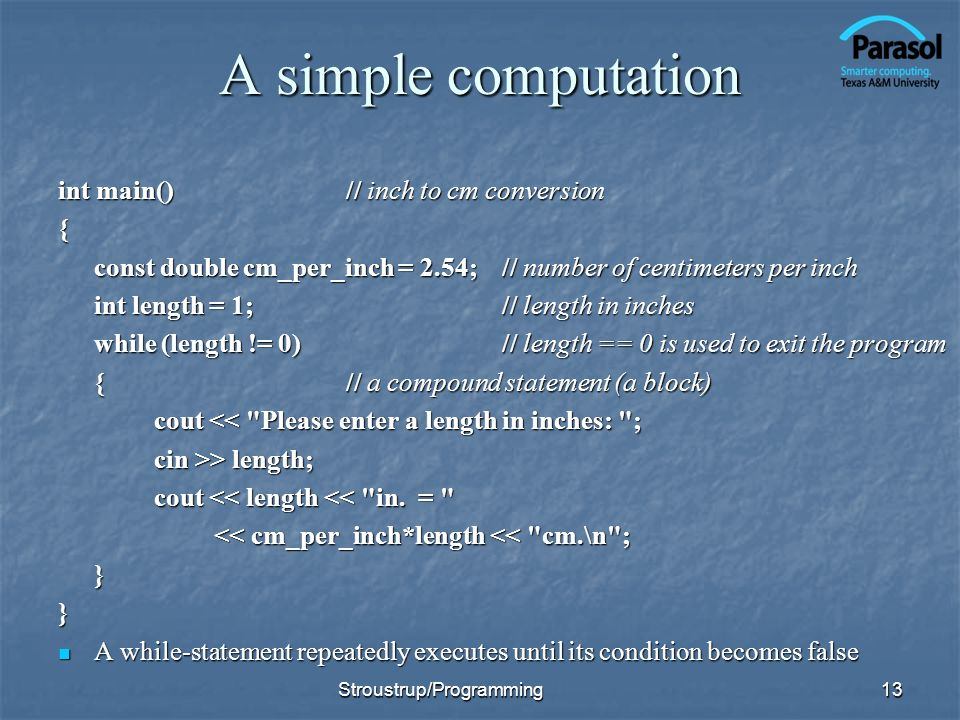 A simple computation int main()// inch to cm conversion { const double cm_per_inch = 2.54; // number of centimeters per inch int length = 1; // length