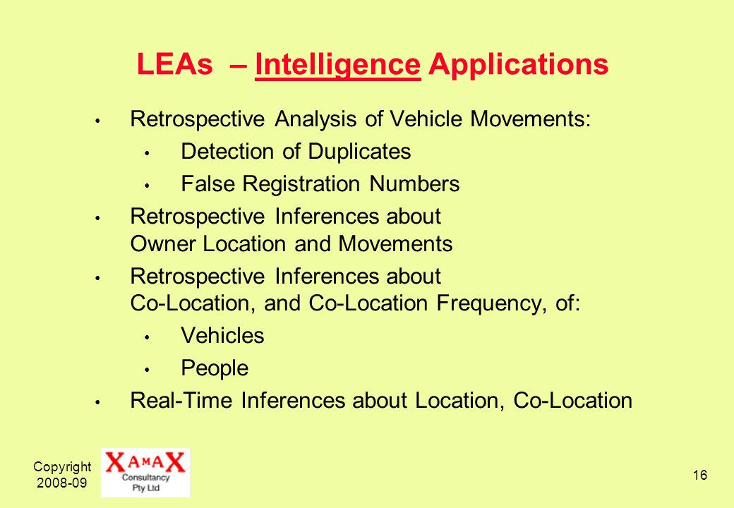 Copyright 2008-09 16 LEAs – Intelligence Applications Retrospective Analysis of Vehicle Movements: Detection of Duplicates False Registration Numbers