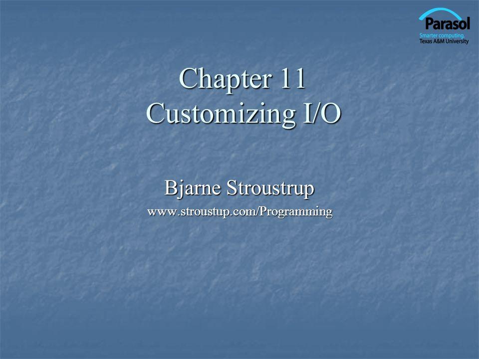 Chapter 11 Customizing I/O Bjarne Stroustrup www.stroustup.com/Programming