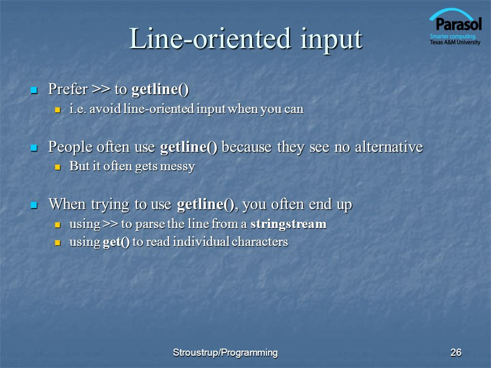 Line-oriented input Prefer >> to getline() Prefer >> to getline() i.e. avoid line-oriented input when you can i.e. avoid line-oriented input when you