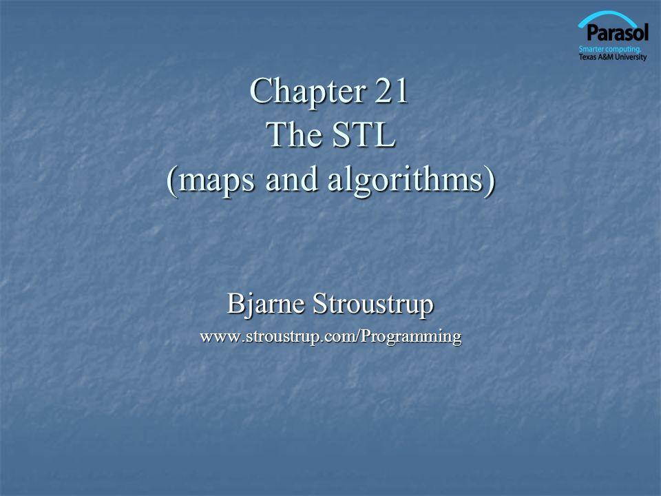 Chapter 21 The STL (maps and algorithms) Bjarne Stroustrup www.stroustrup.com/Programming