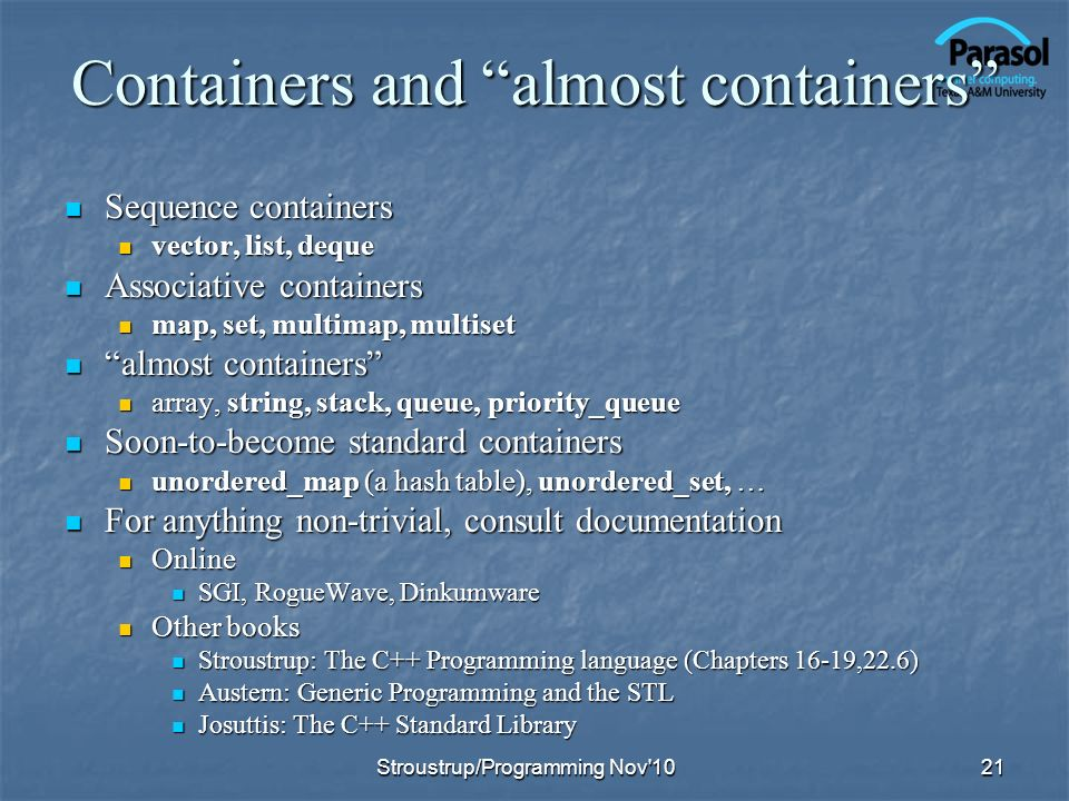 Containers and almost containers Sequence containers Sequence containers vector, list, deque vector, list, deque Associative containers Associative co