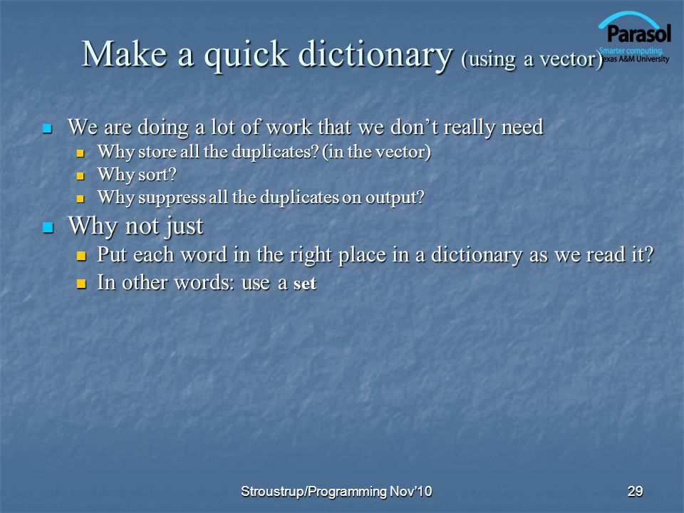 Make a quick dictionary (using a vector) We are doing a lot of work that we dont really need We are doing a lot of work that we dont really need Why store all the duplicates.